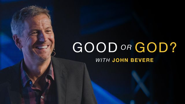 Good Or God? With John Bevere