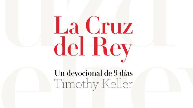LA CRUZ DEL REY: un devocional para Semana Santa, de Timothy Keller