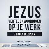 Jezus vertegenwoordigen op je werk