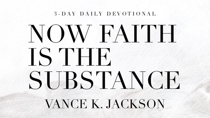 Now Faith Is the Substance
