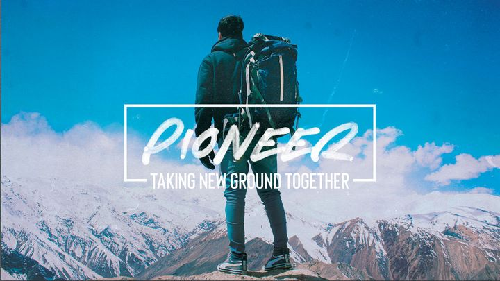 Pioneer: Taking New Ground Together, Part 12