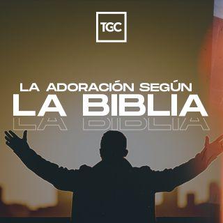 La Adoración Según la Biblia