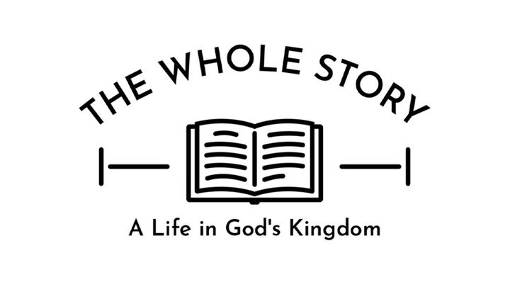 The Whole Story: A Life in God's Kingdom, Part One