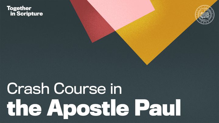 Together in Scripture | Crash Course in the Apostle Paul