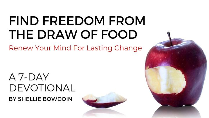 Find Freedom From the Draw of Food: Renew Your Mind for Lasting Change