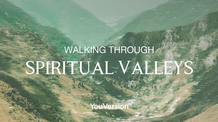 Walking Through Spiritual Valleys