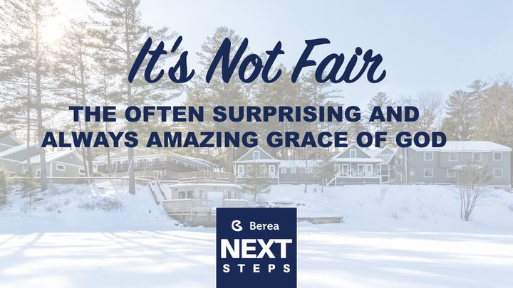 It's Not Fair: The Often Surprising And Always Amazing Grace Of God