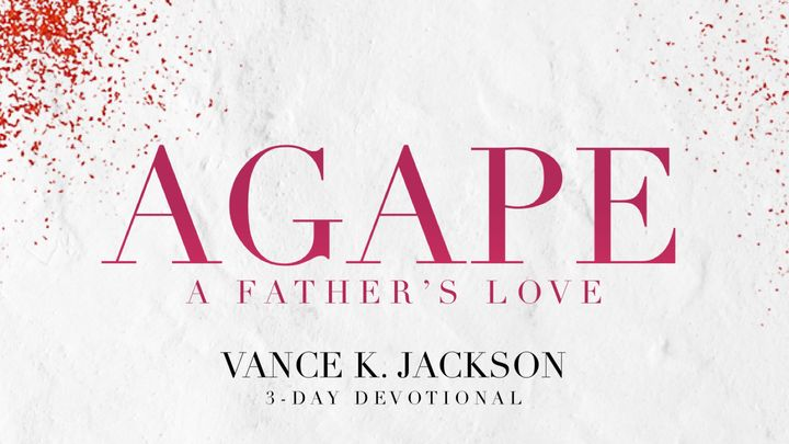 Agape: A Father's Love