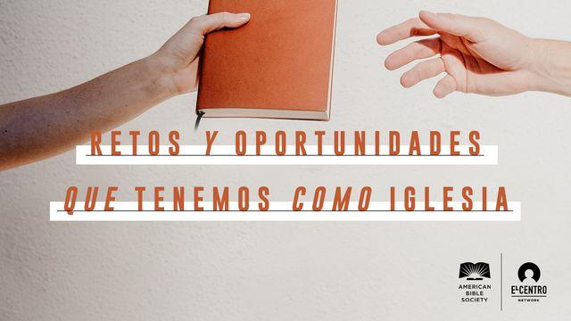 Retos y oportunidades que tenemos como iglesia