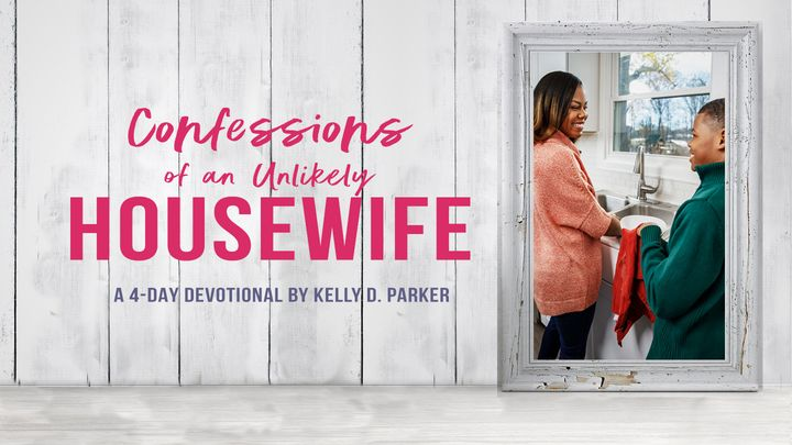 Confessions Of An Unlikely Housewife