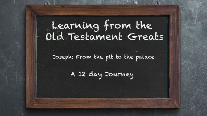 Learning from OT Greats: Joseph - From the Pit to the Palace