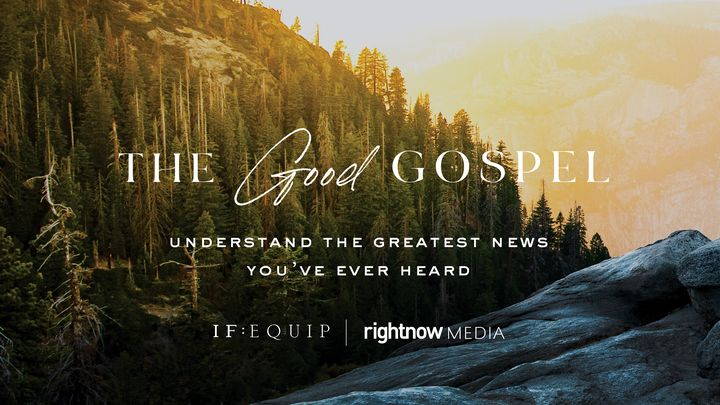The Good Gospel: Understand The Greatest News You've Ever Heard