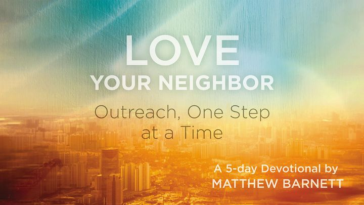 Love Your Neighbor: Outreach, One Step at a Time