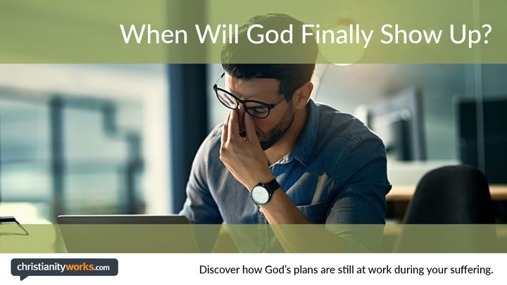 When Will God Finally Show Up? - A Daily Devotional
