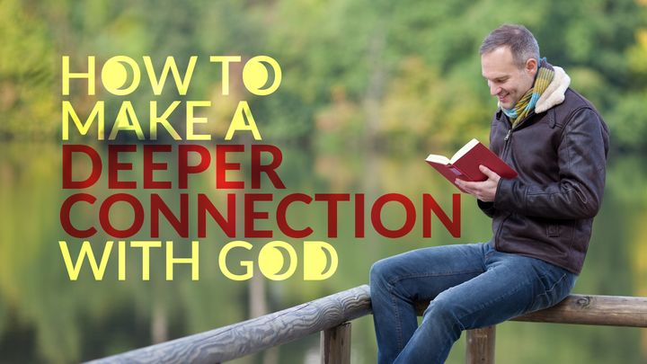 How to Make a Deeper Connection With God