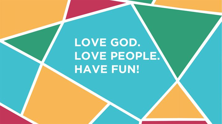 Love God. Love People. Have Fun!