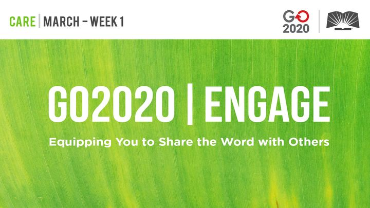 GO2020 | ENGAGE: March Week 1 — CARE