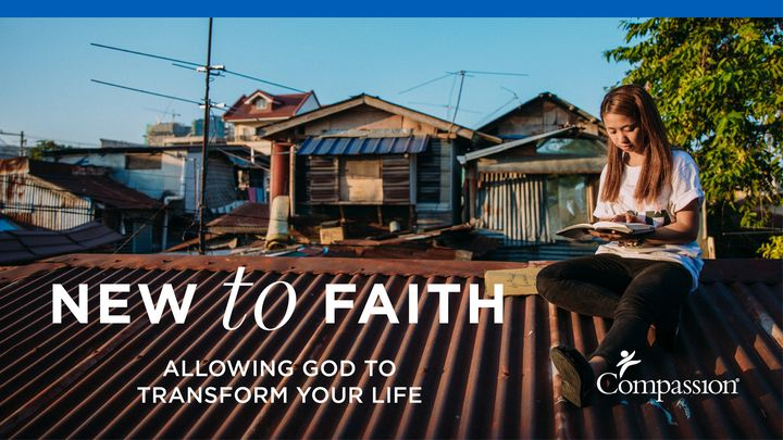 New to Faith: Allowing God to Transform Your Life