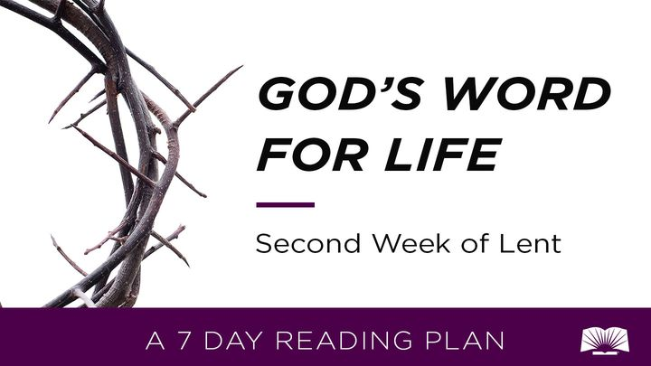 God's Word For Life: Second Week Of Lent