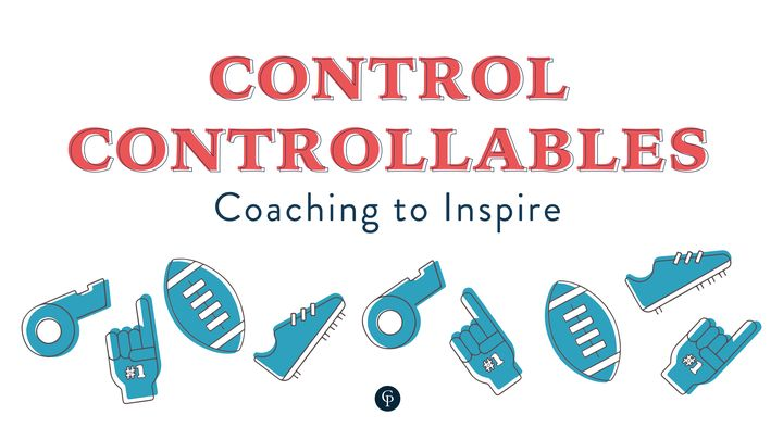 Control Controllables: Coaching To Inspire