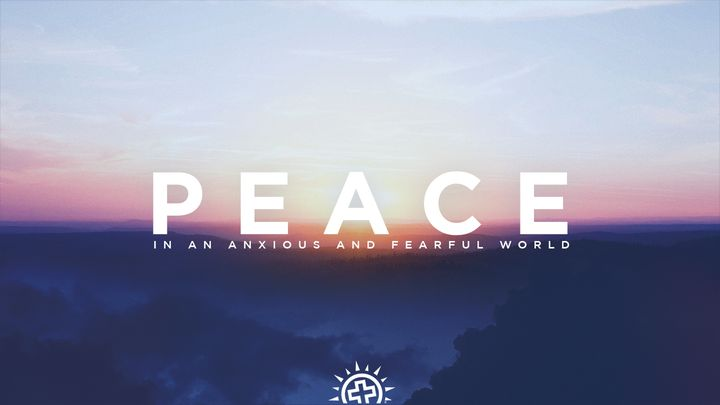 Peace In An Anxious and Fearful World