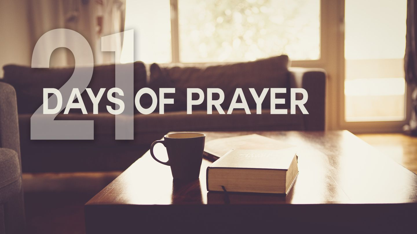 21 Days Of Prayer - Join us over the next 21 days as we earnestly