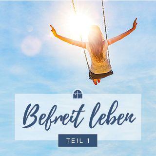 Befreit leben - im Glauben handeln (Teil 1)