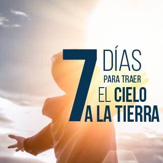 7 Días Para Traer El Cielo A La Tierra