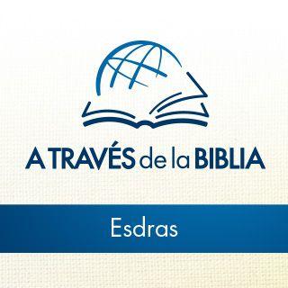 A Través de la Biblia - Escuche el libro de Esdras