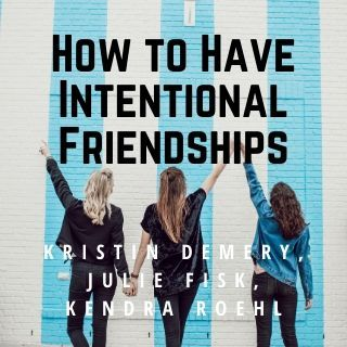 How to Have Intentional Friendships