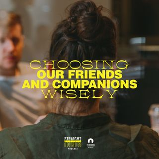 Choosing Our Friends and Companions Wisely