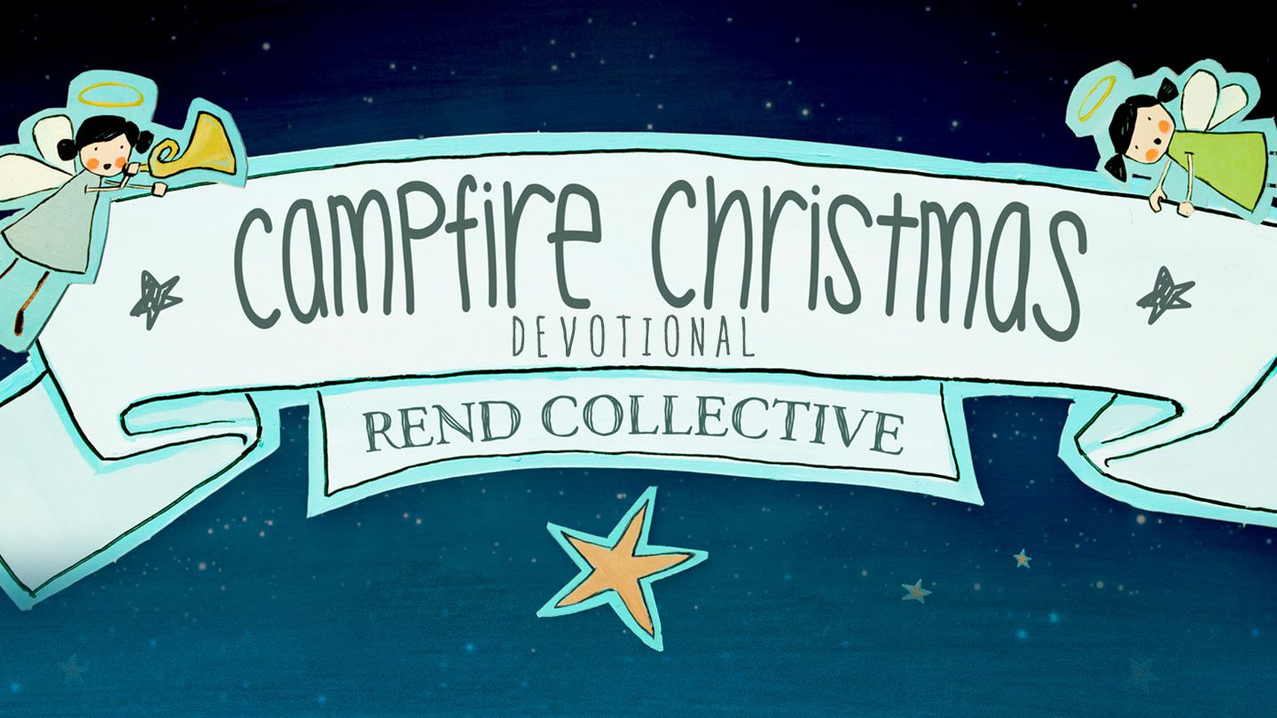 Rend Collective - Campfire Christmas Devotional - This 6-day ...