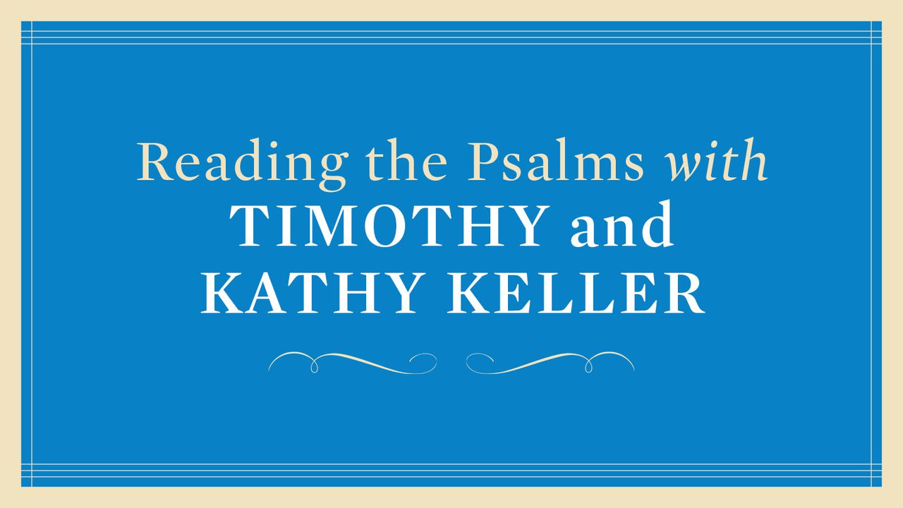 Reading The Psalms With Timothy And Kathy Keller - The Book of Psalms is  known as the Bible's songbook — Jesus knew the psalms intimately, and  relied on ...