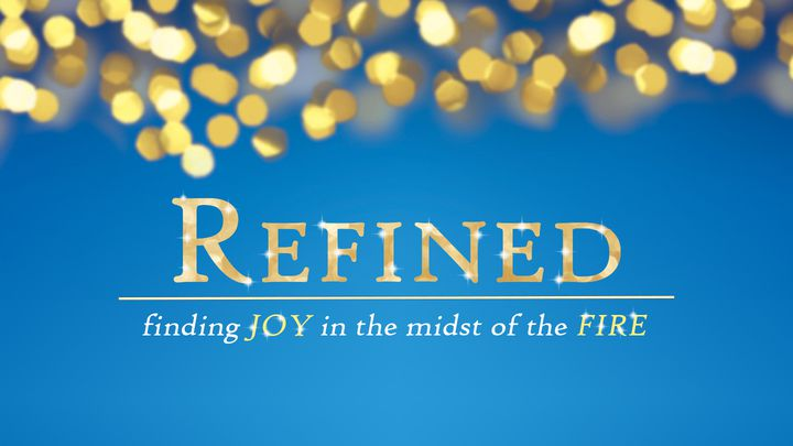 Refined - Finding Joy in the Midst of the Fire