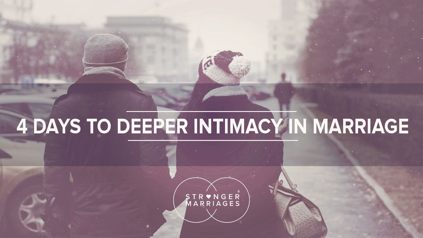 4 Days To Deeper Intimacy In Marriage - This is a four day