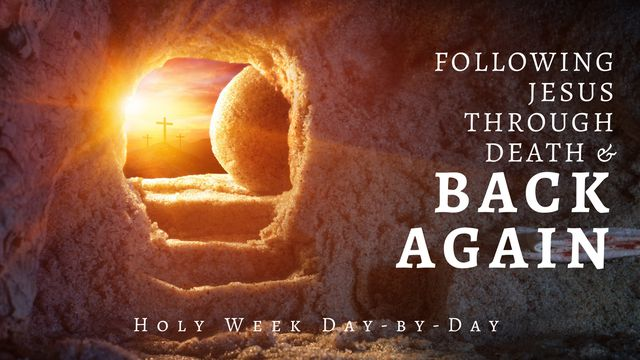 Death & Back Again | Holy Week in Jesus' Footsteps