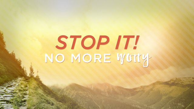 Stop It! No More Worry