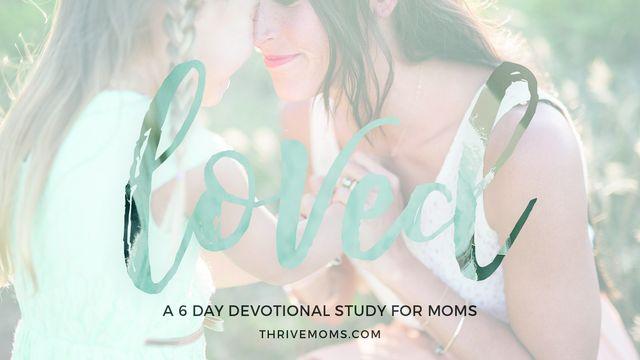 Thrive Moms: Loved
