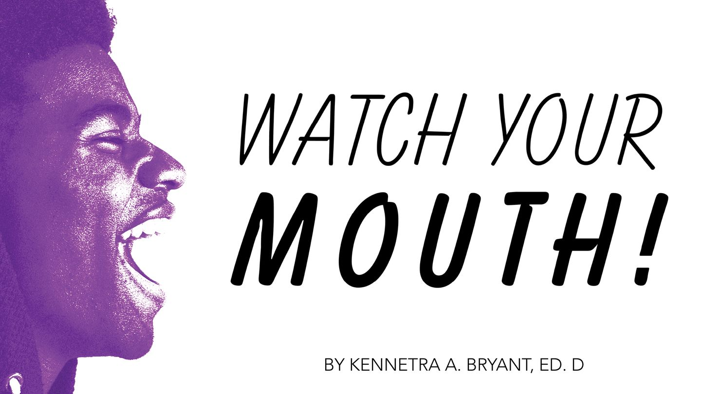 "Watch Your Mouth - God's word tells us that ""tongue has the power of"