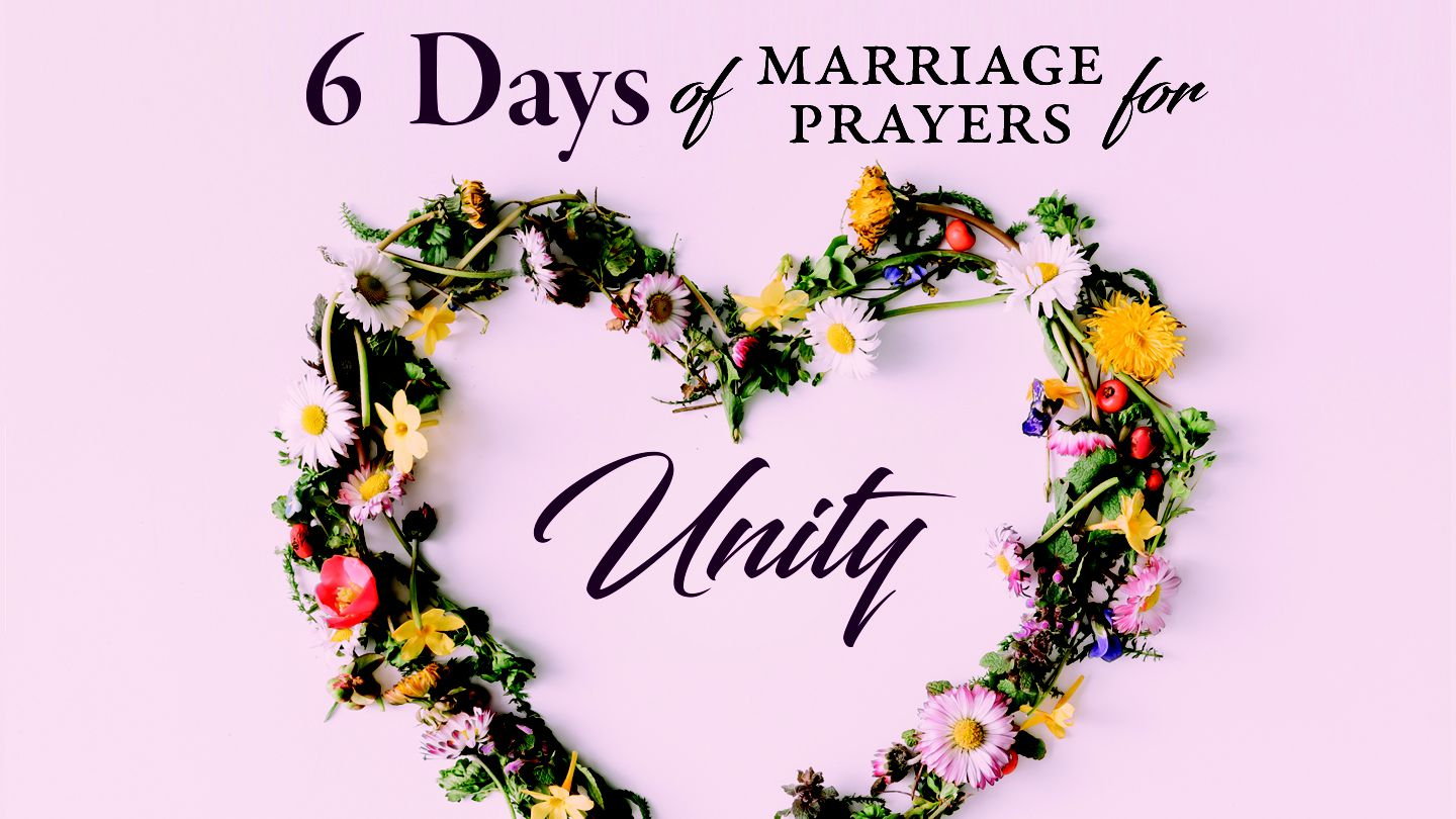 prayers for unity in your marriage one of the greatest desires of