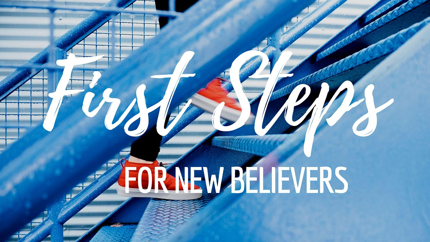 First Steps For New Believers - The decision to follow Jesus is just