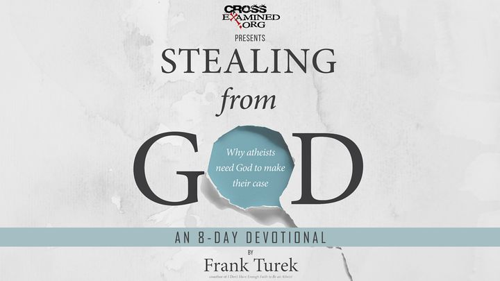 Stealing From God If You Think Atheists Have Reason Evidence And