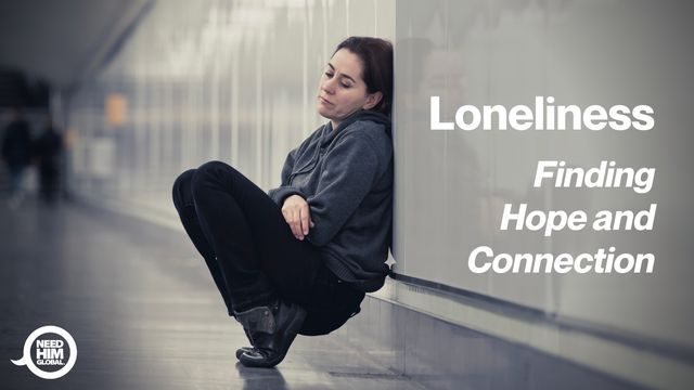 Loneliness: Finding Hope And Connection