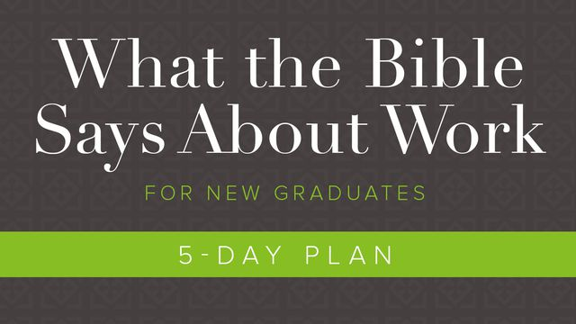 What the Bible Says About Work: For New Graduates
