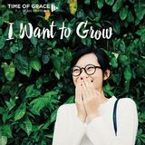 I Want to Grow: Devotions from Time of Grace