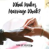 What Makes Marriage Work? Video Devotions from Your Time of Grace