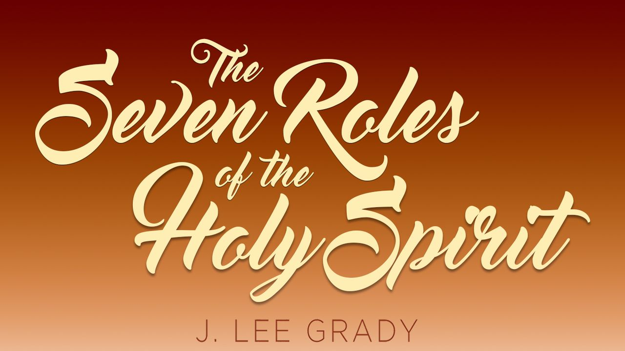 The Seven Roles Of The Holy Spirit - In this 7-day devotional based