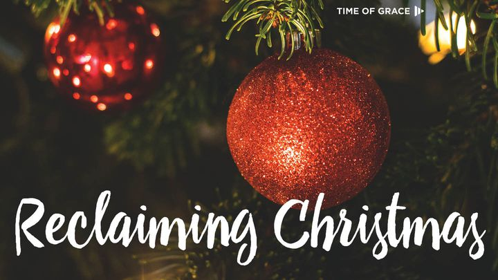 Christmas Grace.Reclaiming Christmas Video Devotions From Your Time Of