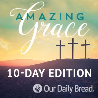 Our Daily Bread Easter: Amazing Grace