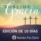 Nuestro Pan Diario Pascua: Gracia Sublime